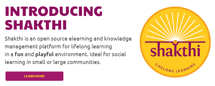 Introducing Shakthi: Shakthi is an open source elearning and knowledge management platform for lifelong learning in a fun and playful environment. Ideal for social learning in small or large communities.