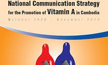 National Communication Strategy for the Promotion of Vitamin A in Cambodia, October 2008 – November 2010
