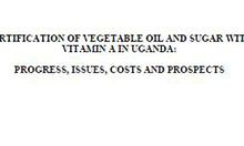 Fortification of Vegetable Oil and Sugar with Vitamin A in Uganda: Progress, Issues, Costs, and Prospects